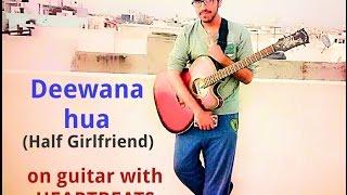 Deewana hua - Half Girlfriend | Armaan Malik | Arjun kapoor and Shraddha kapoor | Guitar