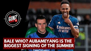Bale Who? Aubameyang Is The Biggest Signing Of The Summer | All Gunz Blazing Ft DT