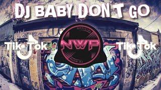 DJ BABY DON\x27T GO REMIX VIRAL TIK TOK 2021