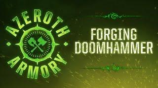 Azeroth Armory: Forging Doomhammer