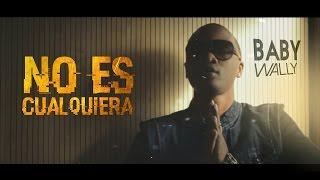 Baby Wally - No Es Cualquiera [Video Lyrics] @babywally507
