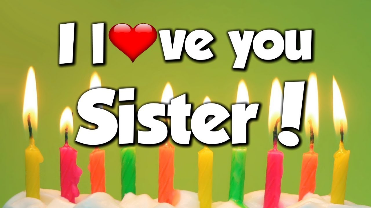I Love You Sister Congratulations Happy Birthday Song Youtube