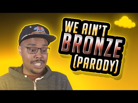 WE AIN'T BRONZE [LEAGUE RAP PARODY]