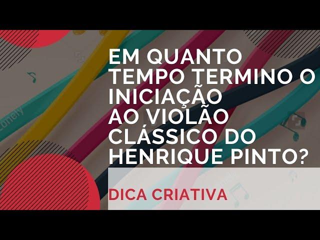 Em quanto tempo finalizo o iniciação ao violão clássico do Henrique Pinto?