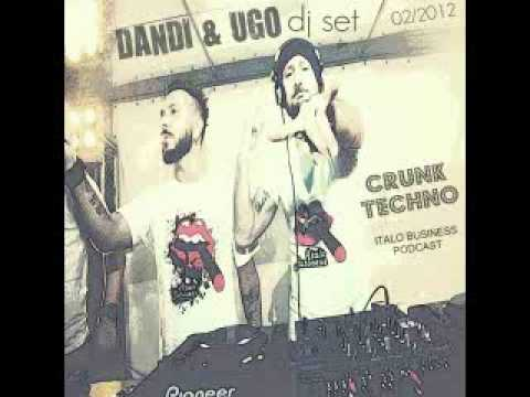 Dandi & Ugo dj set - Crunk Techno - 02 2012 - Italo Business podcast 2012