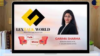 LexTalk World Talk Show with Garima Sharma, Senior Associate at J. Sagar Associates