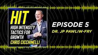 [PODCAST] #5 Dr. JP Pawliw-Fry | HIT: High Intensity Tactics for Growth with Chris Cicchinelli