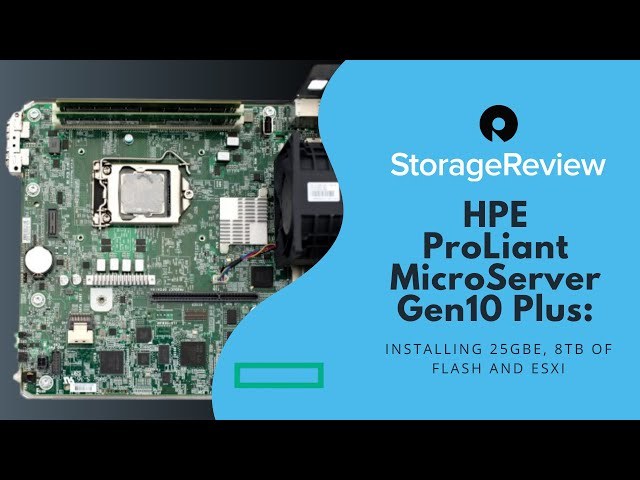 HPE ProLiant MicroServer Gen10 Plus: Installing 25GbE, 8TB of Flash and ESXi