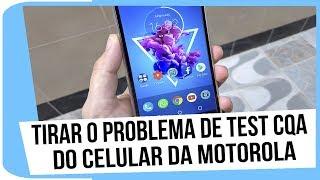 Como resolver o problema de Test CQA em qualquer celular da Motorola