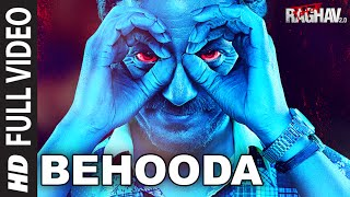 Behooda (Full Video Song) | Raman Raghav 2.0