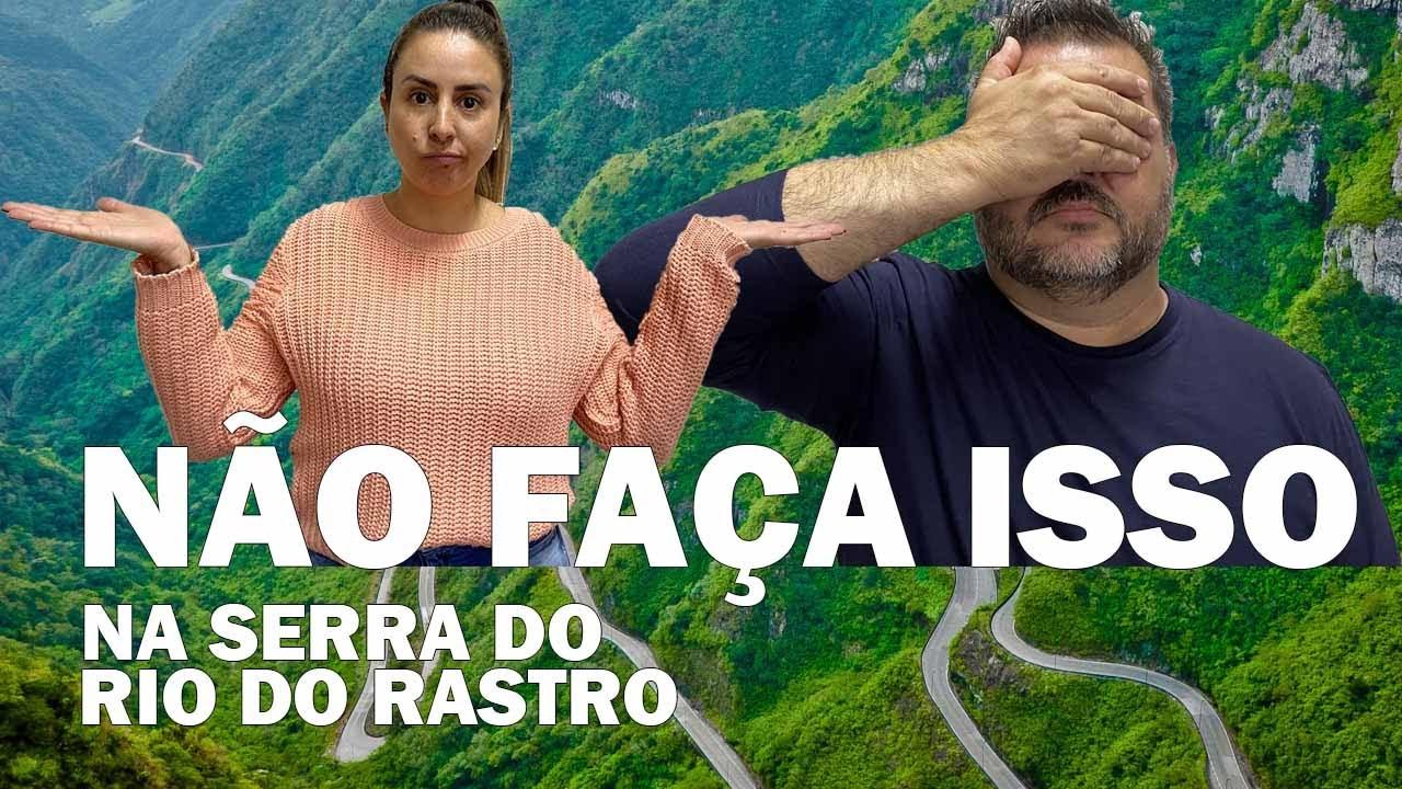 NÃO FAÇA ISSO NA SERRA DO RIO DO RASTRO