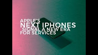 Apple's next iPhones signal a new era for services