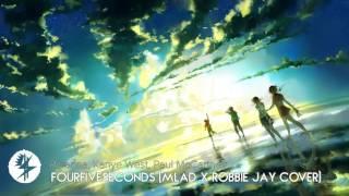 Rihanna, Kanye West, Paul McCartney - FourFiveSeconds (MLAD X Robbie Jay Cover)