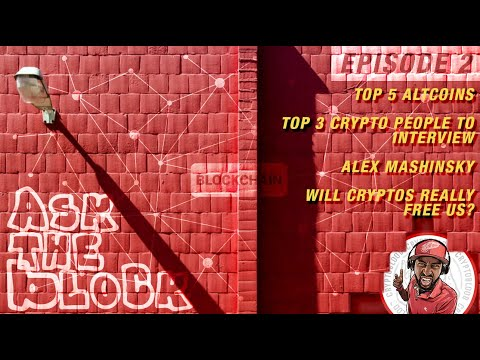 Ask The Block EP2 – Top 5 Altcoins to Buy, Will Crypto Really Free Us, 3 People I Want to Interview
