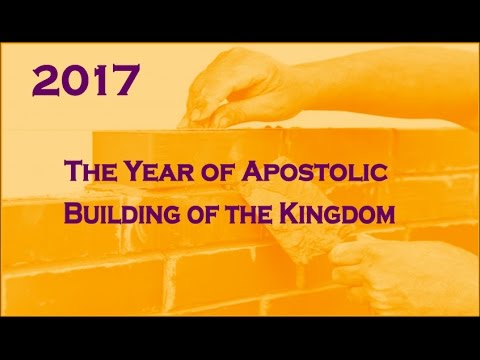 2017 The Year of the Apostolic Building of the Kingdom