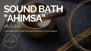 SOUND BATH: 'AHIMSA' w/ Space of Love Co-Founder VJ Bala