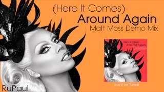 RuPaul - (Here It Comes) Around Again (Matt Moss Demo Mix)