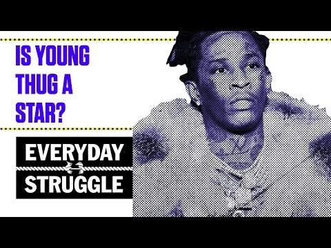 Is Young Thug a Star?  Everyday Struggle