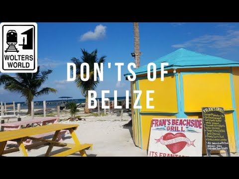 Belize - The Don'ts of Visiting Belize