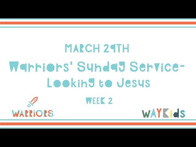 Warriors Sunday Service: Looking to Jesus   Week 2