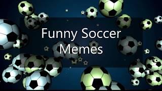 Funny Soccer Memes - Soccer Imp