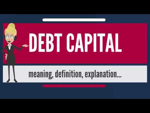 What is DEBT CAPITAL? What does DEBT CAPITAL mean? DEBT CAPITAL meaning, definition & explanation