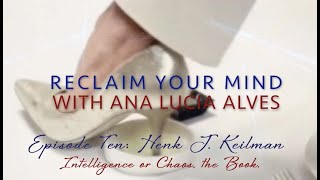 "EP10 Henk Keilman for ""Reclaim Your Mind"" with Ana Lucia Alves"