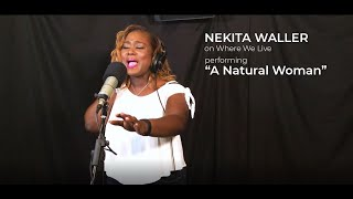 "Nekita Waller Performs ""A Natural Woman"" on Where We Live"