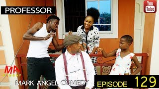 PROFESSOR (Mark Angel Comedy) (Episode 129)
