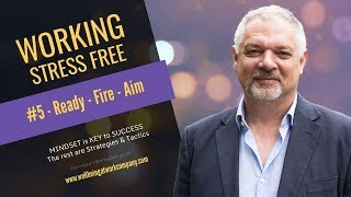 "Working Stress Free #5 Ready – Fire – Aim – Refire - ""taking the stress out of wellbeing"""