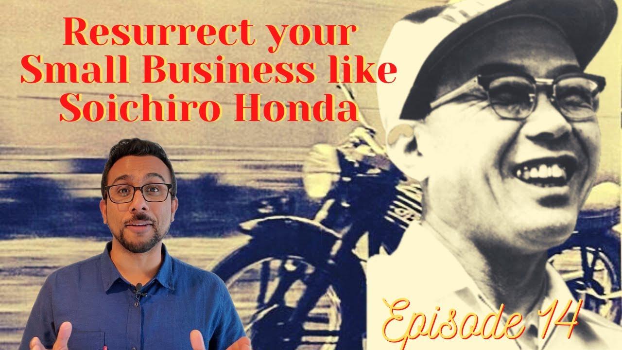 Ep 14: How to Resurrect Your Business like Soichiro Honda