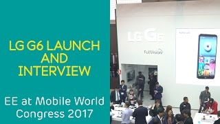 EE at MWC 2017: LG G6 Launch and Interview