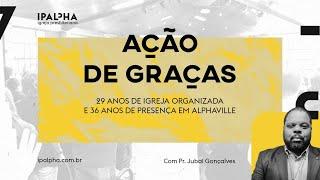 [CULTO 10H45] Ação de Graças, 29 anos IPALPHA - com Pr. Jubal Gonçalves