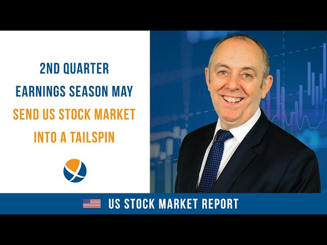 2nd Quarter Earnings Season May Send US Stock Market into a Tailspin