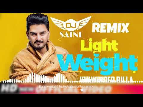 Light weight -  kulwinder billa remix - by dj saini - latest punjabi songs 2018
