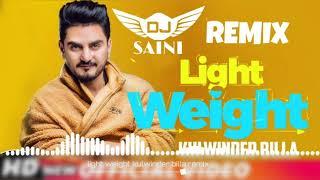 Light weight -  kulwinder billa remix - by dj saini - latest punjabi songs 2018