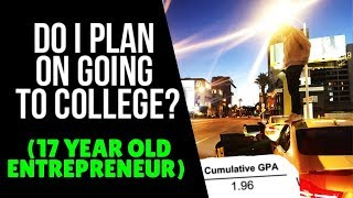 Do I Plan On Going To College? (17 Year Old Entrepreneur Explains)