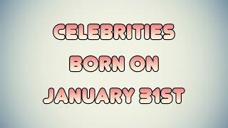 Celebrities born on January 31st
