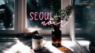 • Vietsub • Seoul Noir (서울 느와르) • Jane Jang (장재인) - Stafaband