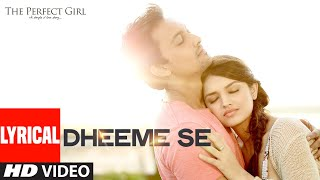 Dheeme Se Full Lyrical Song | The Perfect Girl | T-Series