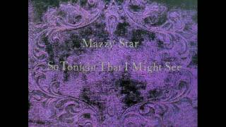 Watch Mazzy Star So Tonight That I Might See video