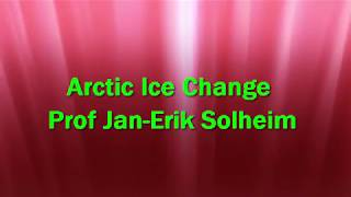 Arctic Sea Ice Change - Prof Jan Erik Solheim