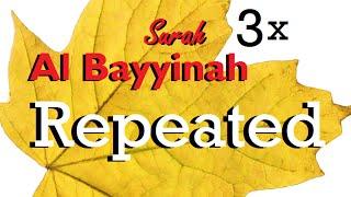 Repeat Surah Al Bayyinah 3 times (Whole Surah)