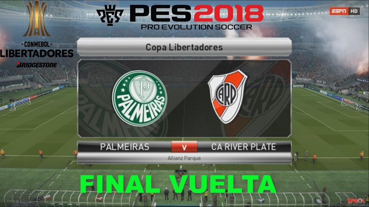 PALMEIRAS VS RIVER PLATE | FINAL VUELTA COPA LIBERTADORES 2018 | PES 2018 -  YouTube