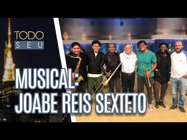 Musical: Joabe Reis Sexteto - Todo Seu (22/02/19)