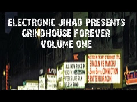 Electronic Jihad Presents  Grindhouse Forever Volume One