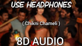 Chikni Chameli | 8D Audio | Agneepath | Use Headphones