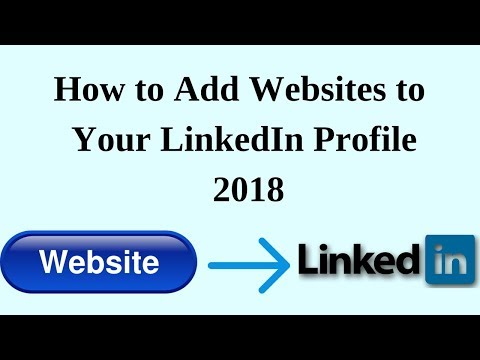 How To Add Websites To Your LinkedIn Profile 2018