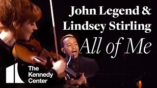 "Live at the Kennedy Center  -- John Legend with Lindsey Stirling, ""All of Me"""