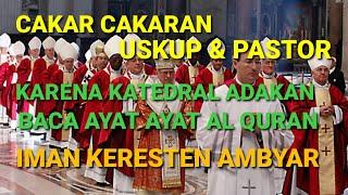 Download CAKAR CAKARAN PASTOR DAN USKUP KARENA KATEDRAL SELENGGARAKAN PEMBACAAN AYAT AYAT AL QURAN